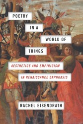 Poetry in a World of Things - Aesthetics and Empiricism in Renaissance Ekphrasis