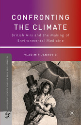Confronting the Climate - British Airs and the Making of Environmental Medicine