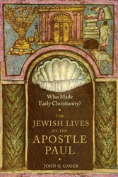 Who Made Early Christianity? - The Jewish Lives of the Apostle Paul