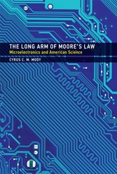 Long Arm of Moore's Law - Microelectronics and American Science