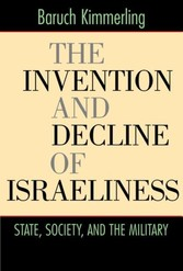 Invention and Decline of Israeliness - State, Society, and the Military