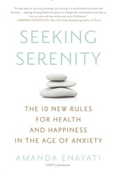 Seeking Serenity - The 10 New Rules for Health and Happiness in the Age of Anxiety
