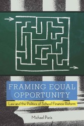Framing Equal Opportunity - Law and the Politics of School Finance Reform