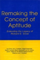 Remaking the Concept of Aptitude - Extending the Legacy of Richard E. Snow