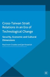 Cross-Taiwan Strait Relations in an Era of Technological Change - Security, Economic and Cultural Dimensions