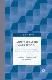 Administrating Victimization - The Politics of Anti-Social Behaviour and Hate Crime Policy