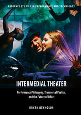 Intermedial Theater - Performance Philosophy, Transversal Poetics, and the Future of Affect