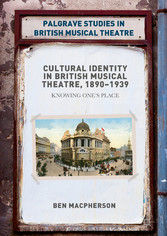 Cultural Identity in British Musical Theatre, 1890-1939 - Knowing One's Place