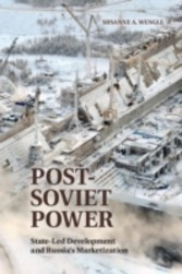 Post-Soviet Power - State-led Development and Russia's Marketization