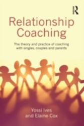 Relationship Coaching - The theory and practice of coaching with singles, couples and parents
