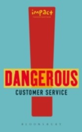 Dangerous Customer Service - Dangerously Great Customer Service...How to Achieve it and Maintain it