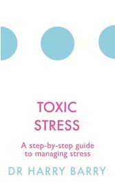 Toxic Stress - A step-by-step guide to managing stress