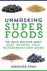 Unmasking Superfoods - The Truth and Hype About Acai, Quinoa, Chia, Blueberries and More