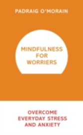 Mindfulness for Worriers - Overcome Everyday Stress and Anxiety