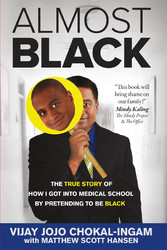 Almost Black - The True Story of How I Got Into Medical School By Pretending to Be Black