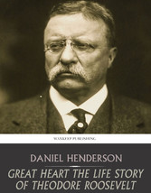 Great Heart the Life Story of Theodore Roosevelt