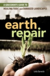 Earth Repair - A Grassroots Guide to Healing Toxic and Damaged Landscapes
