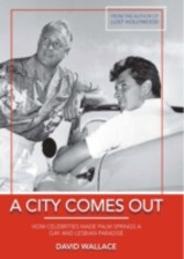 City Comes Out - How Celebrities Made Palm Springs a Gay and Lesbian Paradise