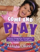Come and Play - Sensory-Integration Strategies for Children with Play Challenges