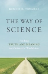Way of Science - Finding Truth and Meaning in a Scientific Worldview