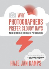 Why Photographers Prefer Cloudy Days - and 61 Other Ideas for Creative Photography