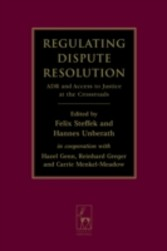 Regulating Dispute Resolution - ADR and Access to Justice at the Crossroads