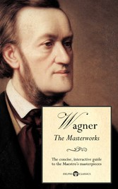 Delphi Masterworks of Richard Wagner (Illustrated)
