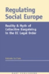 Regulating Social Europe - Reality and Myth of Collective Bargaining in the EC Legal Order
