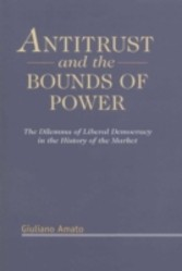 Antitrust and the Bounds of Power - The Dilemma of Liberal Democracy in the History of the Market