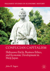 Confucian Capitalism - Shibusawa Eiichi, Business Ethics, and Economic Development in Meiji Japan