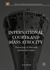 International Courts and Mass Atrocity - Narratives of War and Justice in Croatia