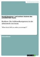 Resilienz. Die Schlüsselkompetenz in der Arbeitswelt von heute - 'What doesn't kill you, makes you stronger!?'
