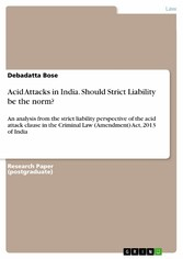 Acid Attacks in India. Should Strict Liability be the norm? - An analysis from the strict liability perspective of the acid attack clause in the Criminal Law (Amendment) Act, 2013 of India
