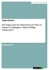 Die Frage nach der Motivation der Täter in Daniel J. Goldhagens 'Hitlers Willige Vollstrecker'