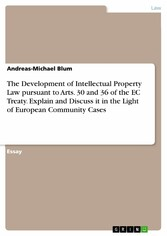 The Development of Intellectual Property Law pursuant to Arts. 30 and 36 of the EC Treaty. Explain and Discuss it in the Light of European Community Cases