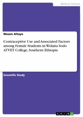 Contraceptive Use and Associated Factors among Female Students in Wolaita Sodo ATVET College, Southern Ethiopia