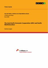 The Asia-Pacific Economic Cooperation APEC and Pacific Multilateralism