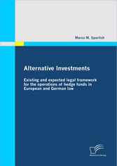 Alternative Investments - Existing and expected legal framework for the operations of hedge funds in European and German law