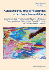 Künstlerische Aufgabenstellungen in der Erwachsenenbildung - Ergebnisse des Projektes ´Identity and Difference: Creative Artistic Exercises as Didactic Support in Adult Education (ARTID)´