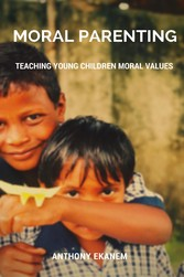 Moral Parenting - Teaching Young Children Moral Values