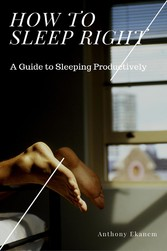 How to Sleep Right - A Guide to Sleeping Productively